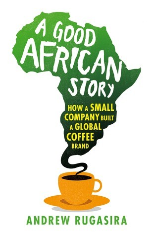 Kiu Book Club: A Good African Story: How A Small Company Built A Global Coffee Brand